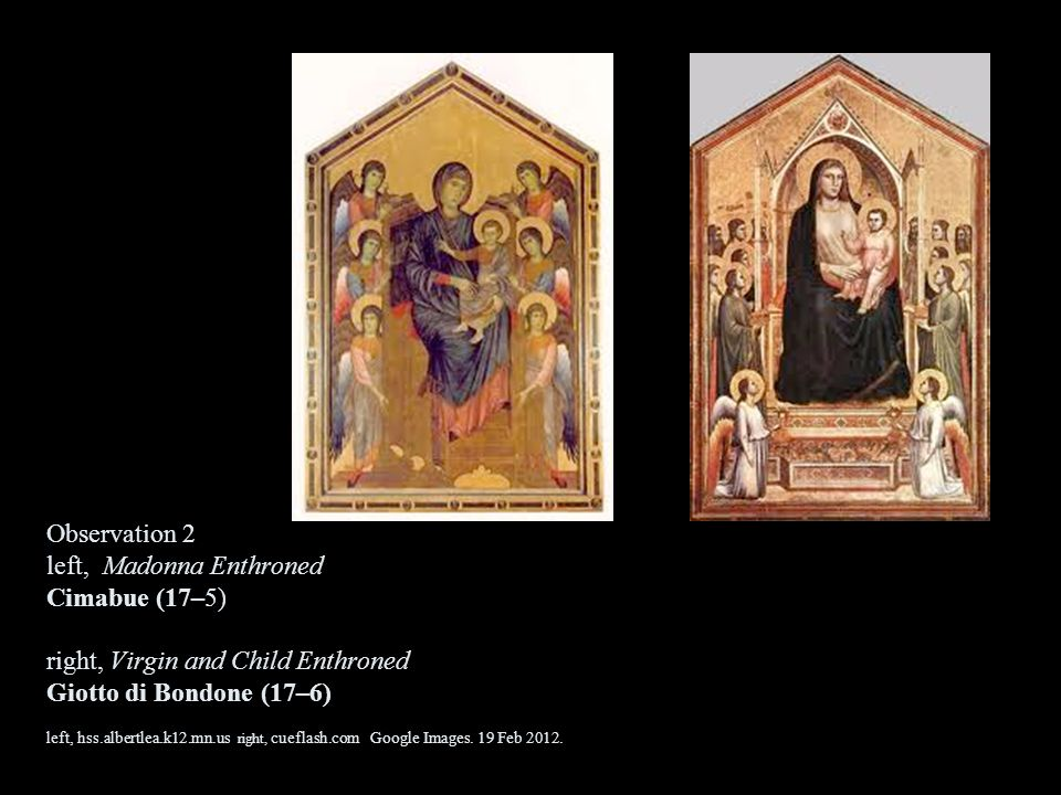 Observation 2 left, Madonna Enthroned Cimabue (17–5) right, Virgin and Child Enthroned Giotto di Bondone (17–6) left, hss.albertlea.k12.mn.us right, cueflash.com Google Images.