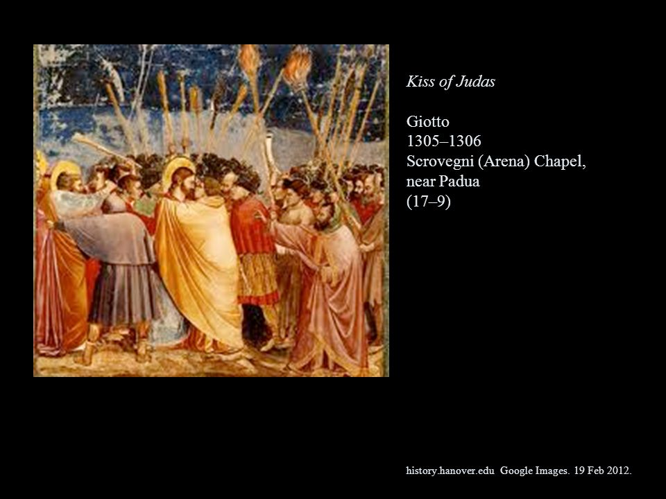 Kiss of Judas Giotto 1305–1306 Scrovegni (Arena) Chapel, near Padua (17–9) history.hanover.edu Google Images.