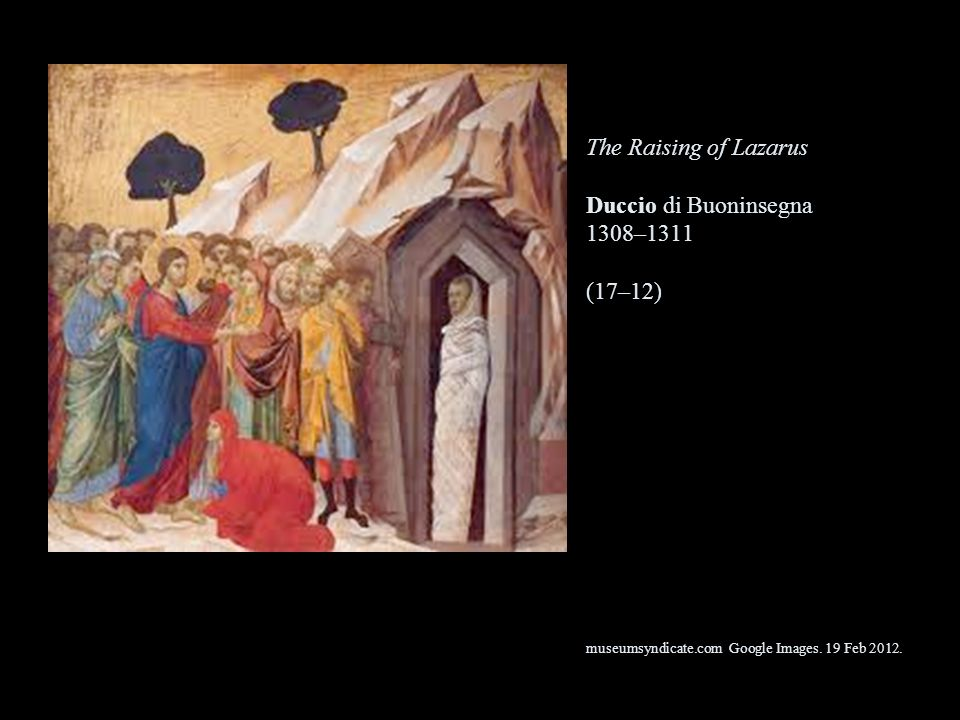 The Raising of Lazarus Duccio di Buoninsegna 1308–1311 (17–12) museumsyndicate.com Google Images.