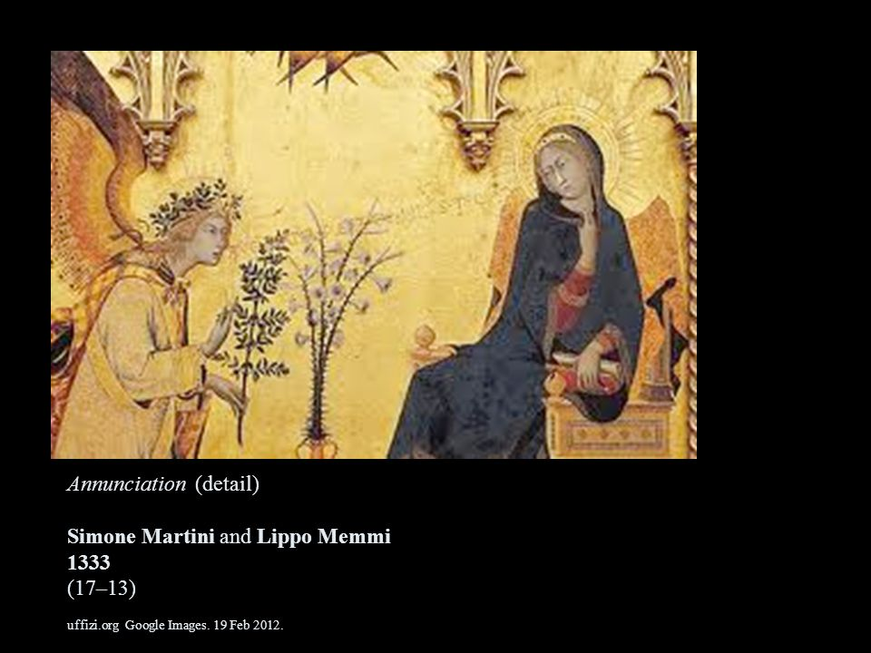 Annunciation (detail) Simone Martini and Lippo Memmi 1333 (17–13) uffizi.org Google Images.