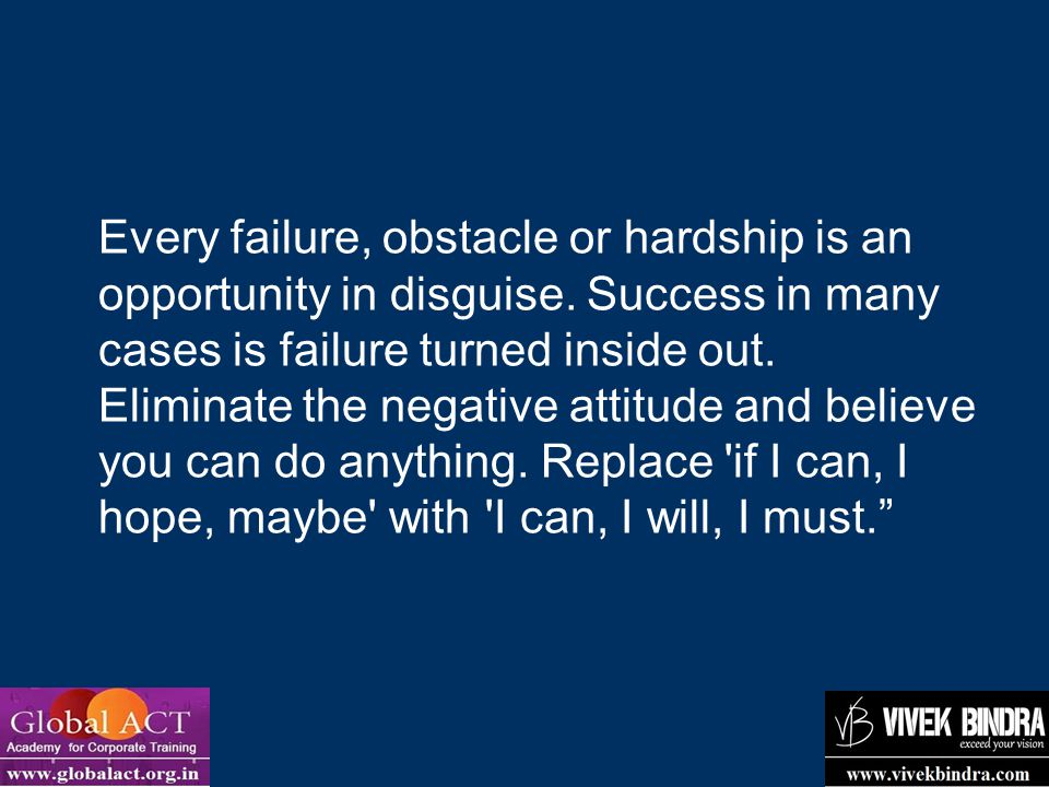 Every failure, obstacle or hardship is an opportunity in disguise