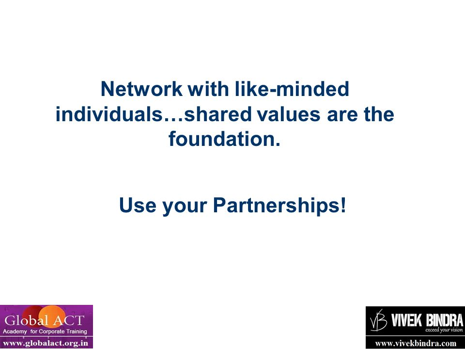 Network with like-minded individuals…shared values are the foundation.