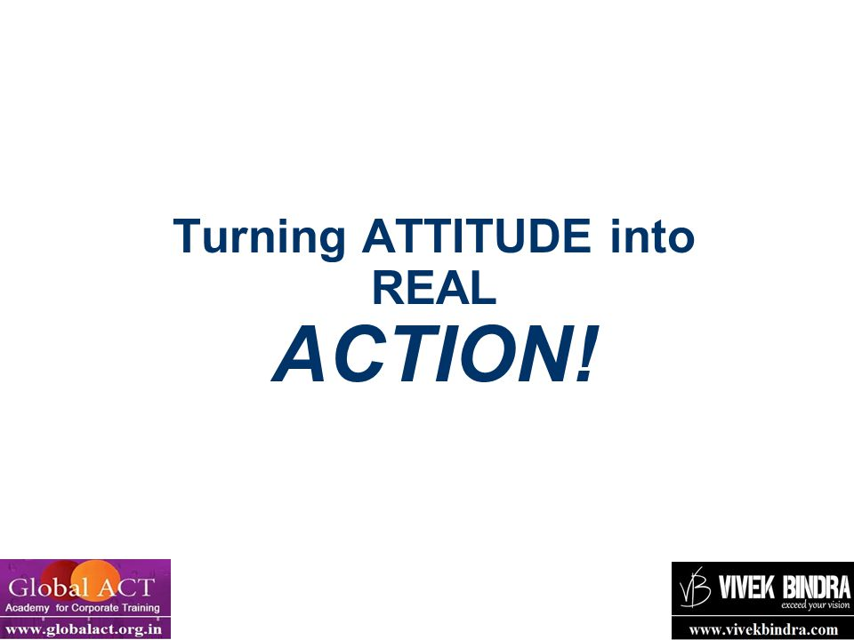 Turning ATTITUDE into REAL ACTION!
