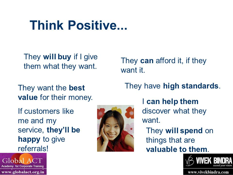 Think Positive... They will buy if I give them what they want.