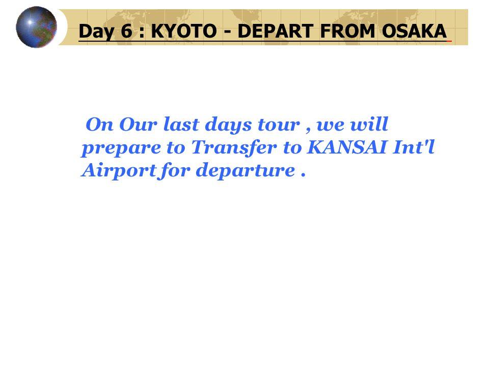 Day 6 : KYOTO - DEPART FROM OSAKA