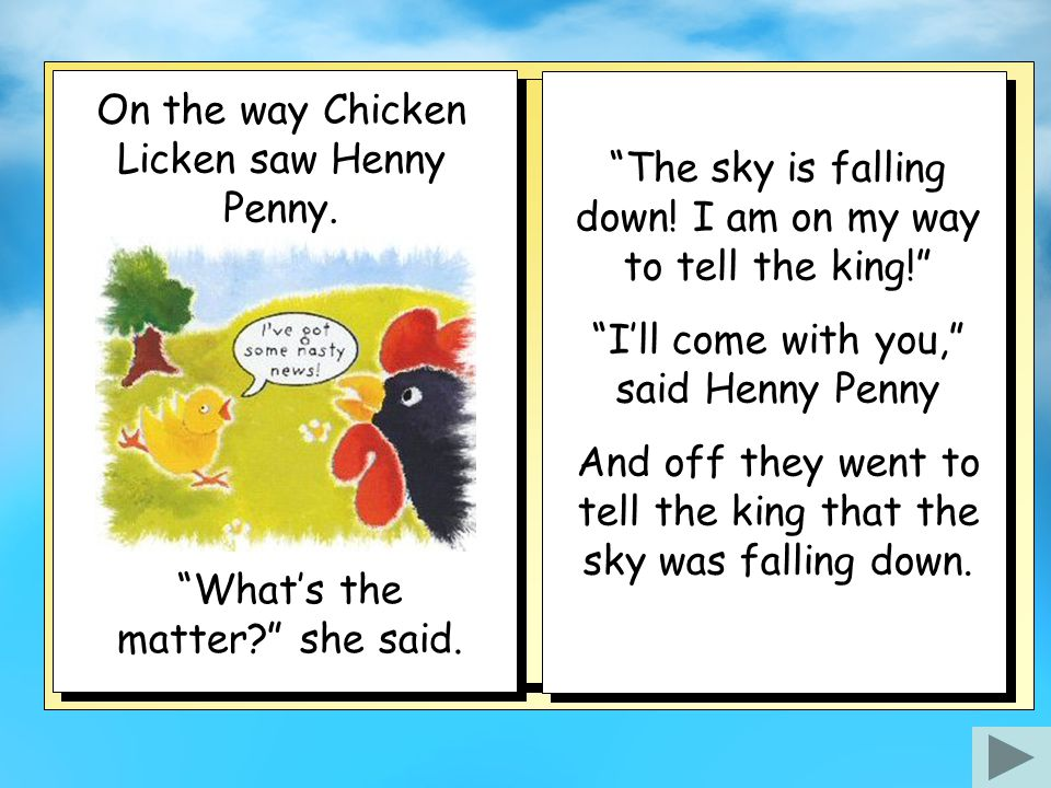 On the way Chicken Licken saw Henny Penny.
