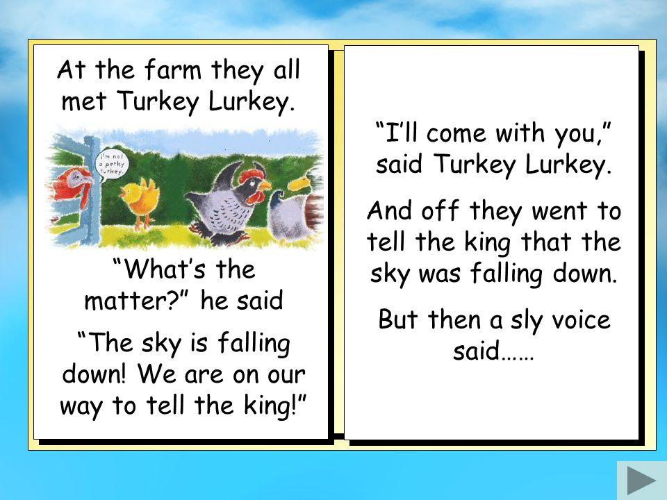 At the farm they all met Turkey Lurkey.