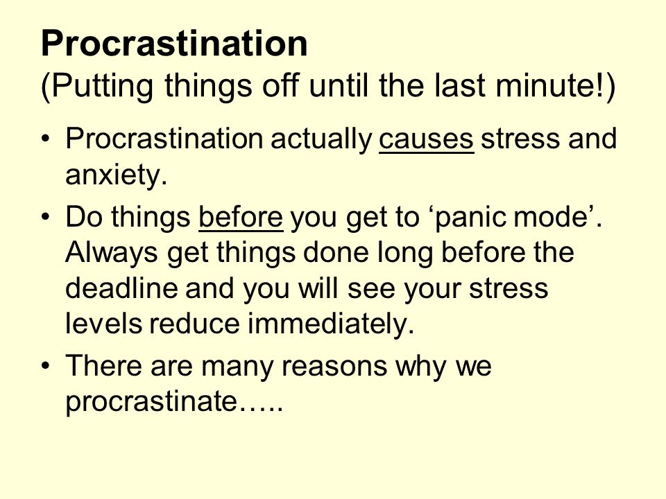 Procrastination (Putting things off until the last minute!)