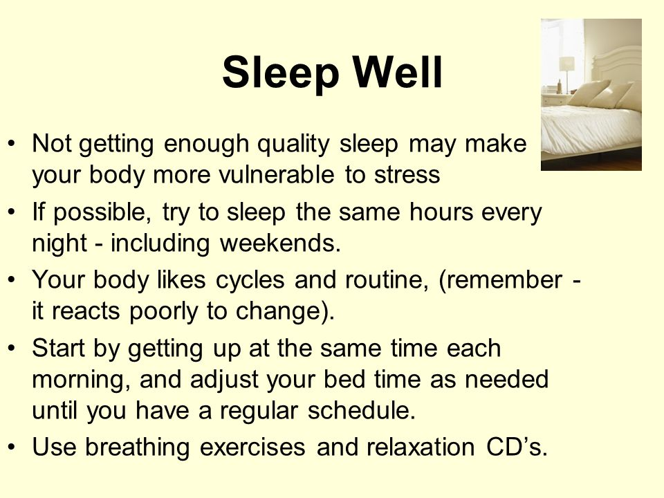 Sleep Well Not getting enough quality sleep may make your body more vulnerable to stress.