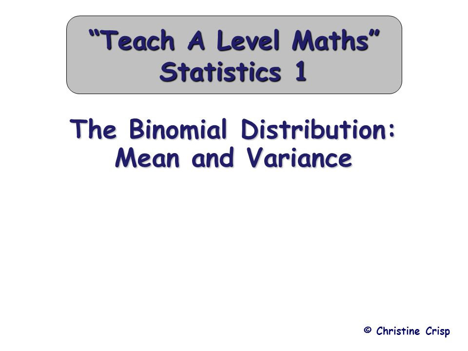 The Binomial Distribution: Mean and Variance
