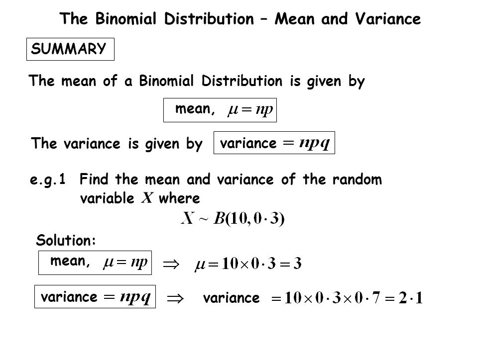 variance SUMMARY. mean, The variance is given by. The mean of a Binomial Distribution is given by.