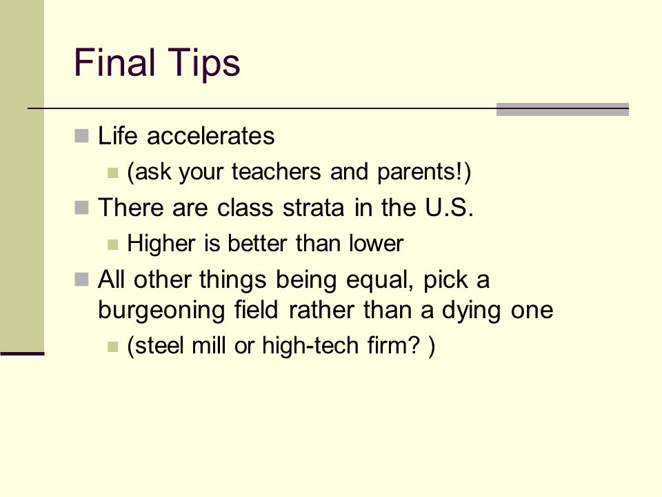 Final Tips Life accelerates There are class strata in the U.S.