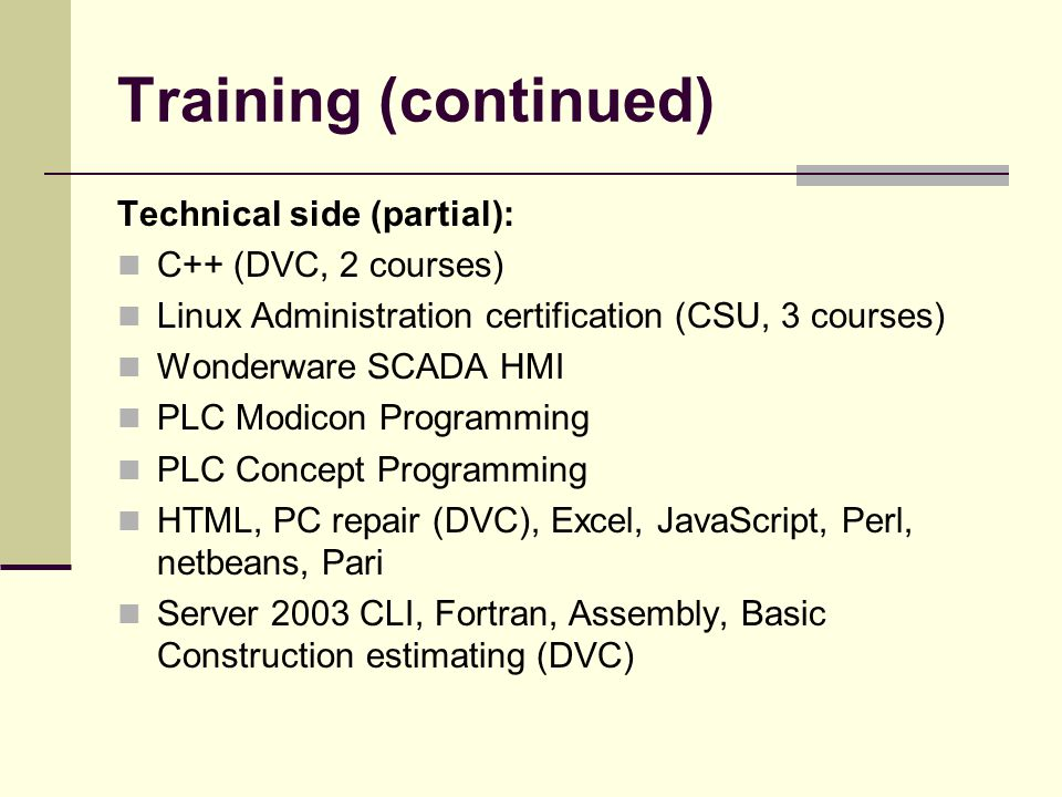 Training (continued) Technical side (partial): C++ (DVC, 2 courses)
