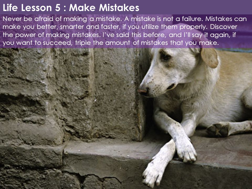 Life Lesson 5 : Make Mistakes