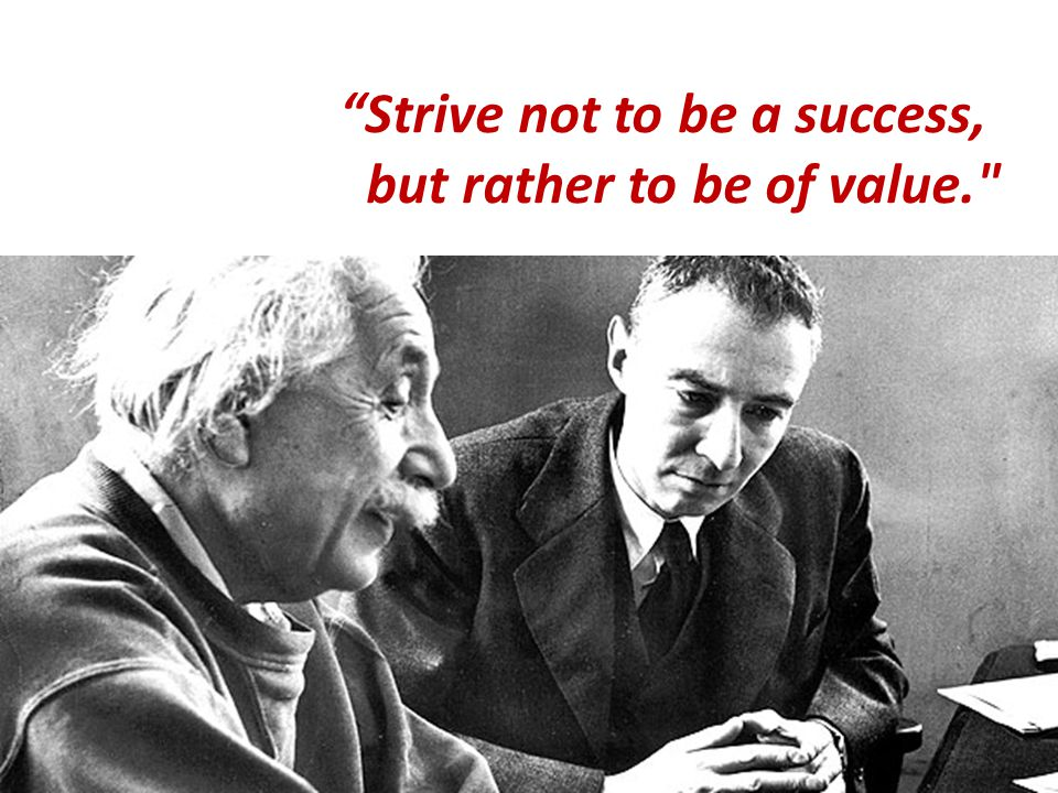 Strive not to be a success,