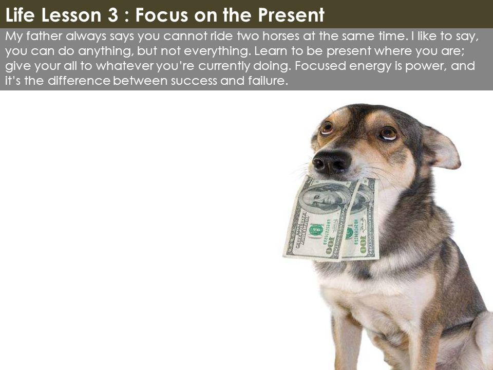 Life Lesson 3 : Focus on the Present