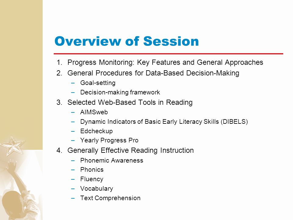 Overview of Session 1. Progress Monitoring: Key Features and General Approaches. 2. General Procedures for Data-Based Decision-Making.