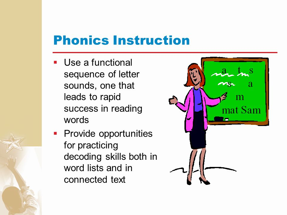 Phonics Instruction Use a functional sequence of letter sounds, one that leads to rapid success in reading words.
