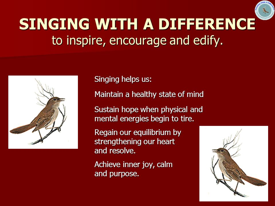 SINGING WITH A DIFFERENCE to inspire, encourage and edify.