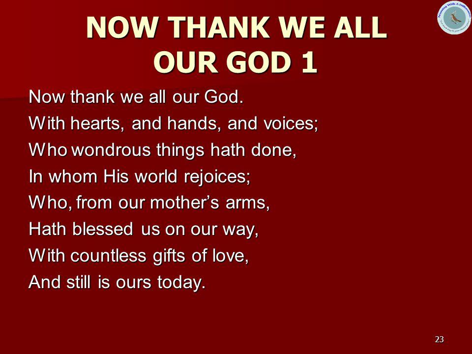 NOW THANK WE ALL OUR GOD 1 Now thank we all our God.