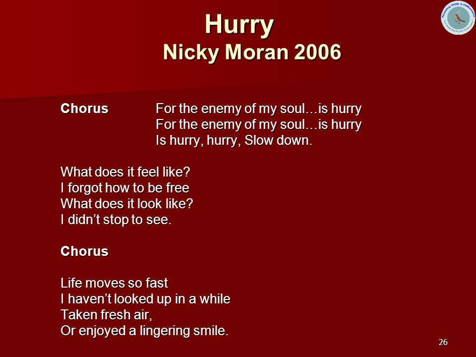 Hurry Nicky Moran 2006 Chorus For the enemy of my soul…is hurry