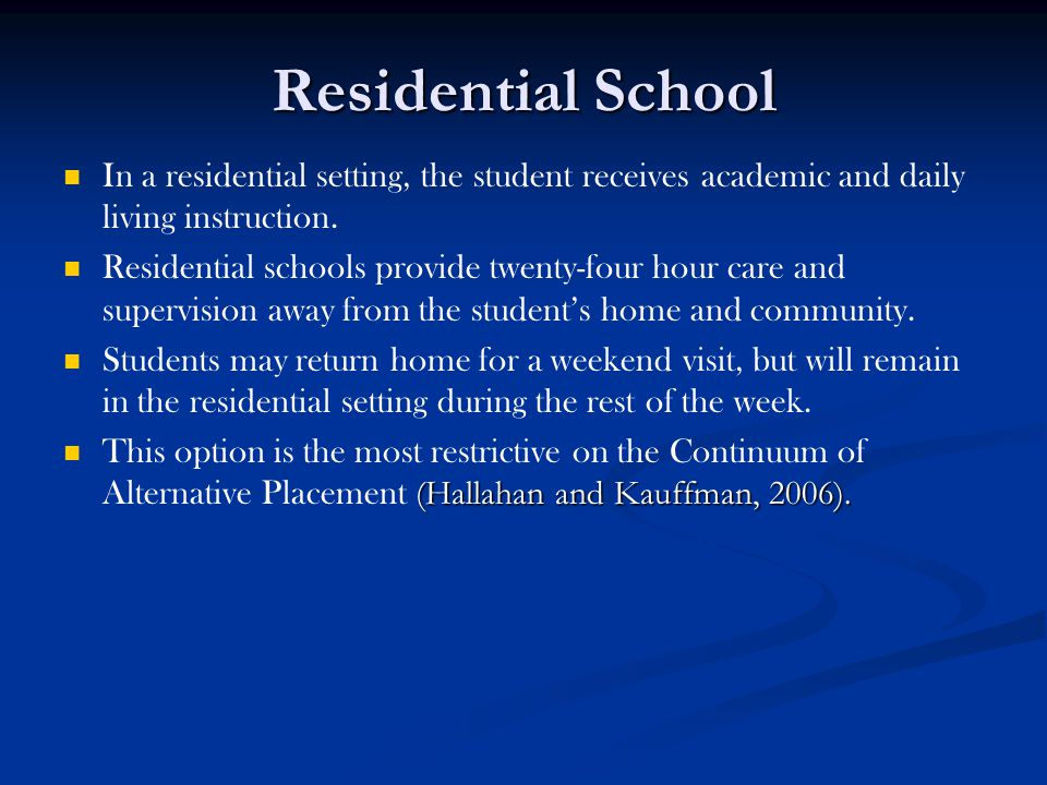 Residential School In a residential setting, the student receives academic and daily living instruction.