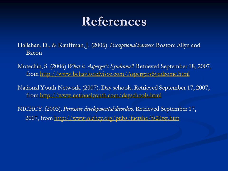 References Hallahan, D., & Kauffman, J. (2006). Exceptional learners. Boston: Allyn and Bacon.