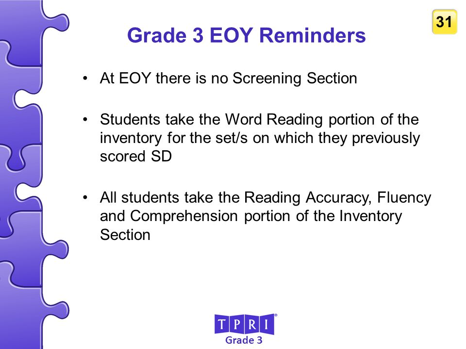 Grade 3 EOY Reminders At EOY there is no Screening Section