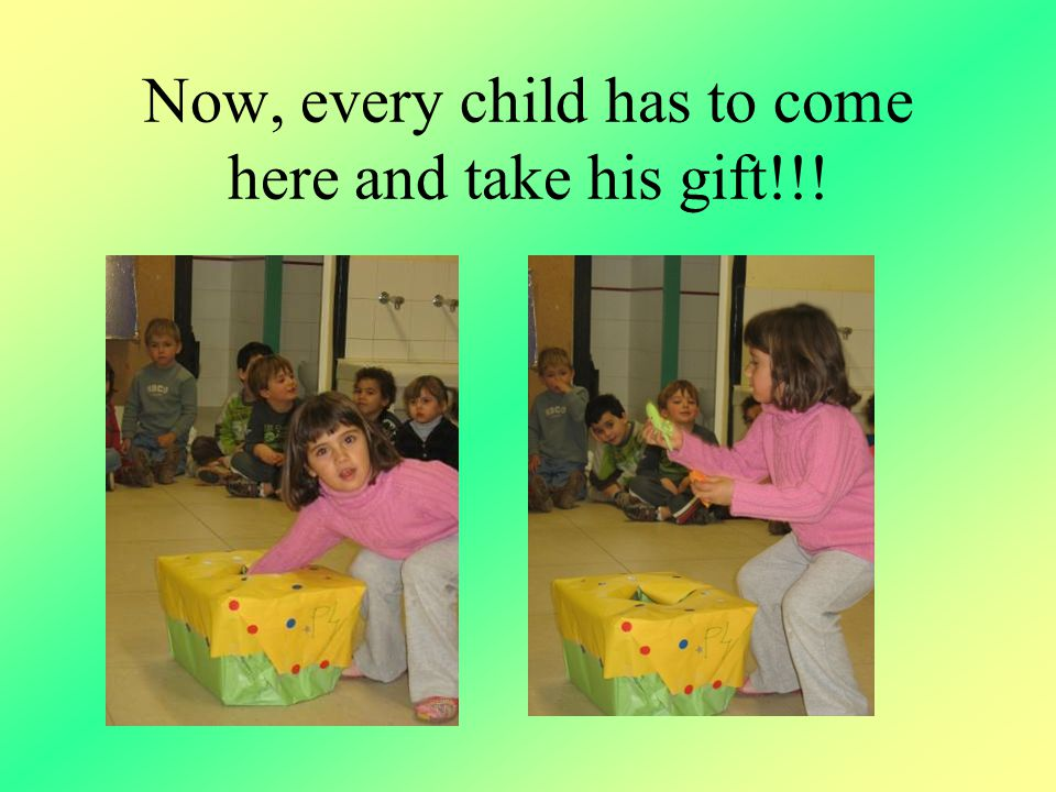 Now, every child has to come here and take his gift!!!