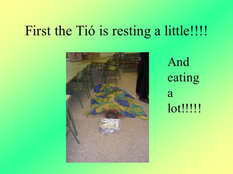 First the Tió is resting a little!!!!