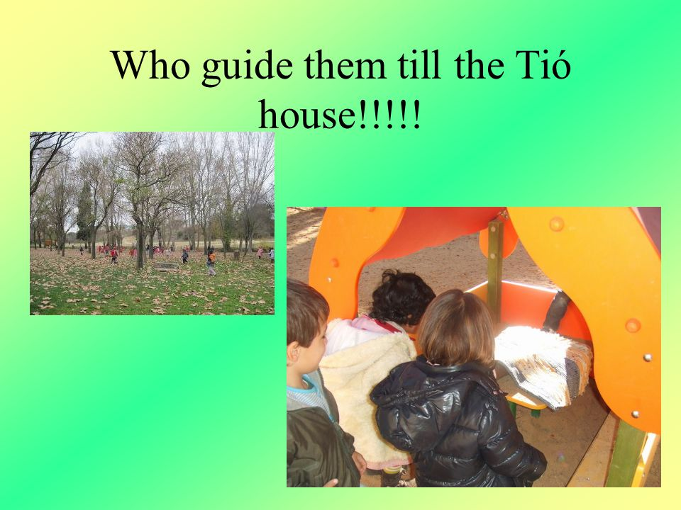 Who guide them till the Tió house!!!!!