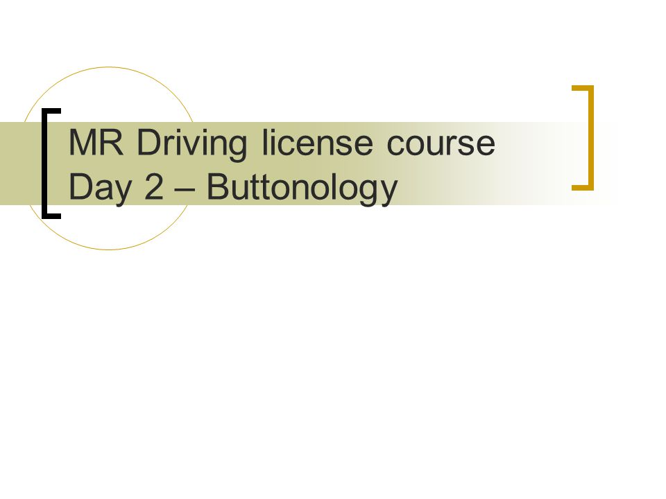 MR Driving license course Day 2 – Buttonology