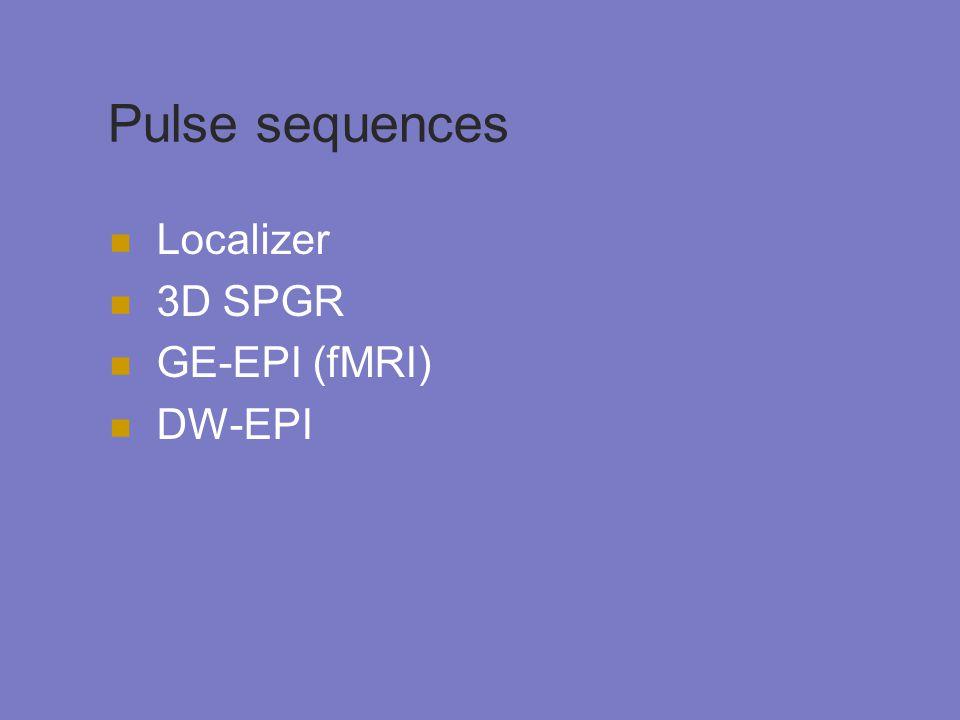 Pulse sequences Localizer 3D SPGR GE-EPI (fMRI) DW-EPI