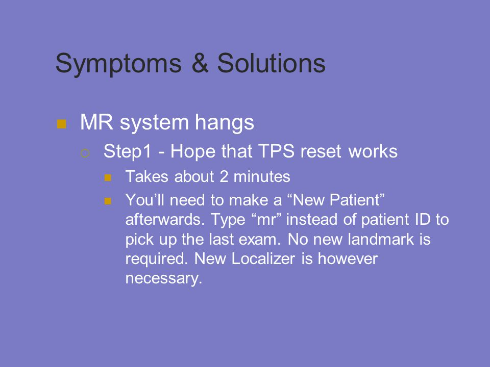 Symptoms & Solutions MR system hangs Step1 - Hope that TPS reset works