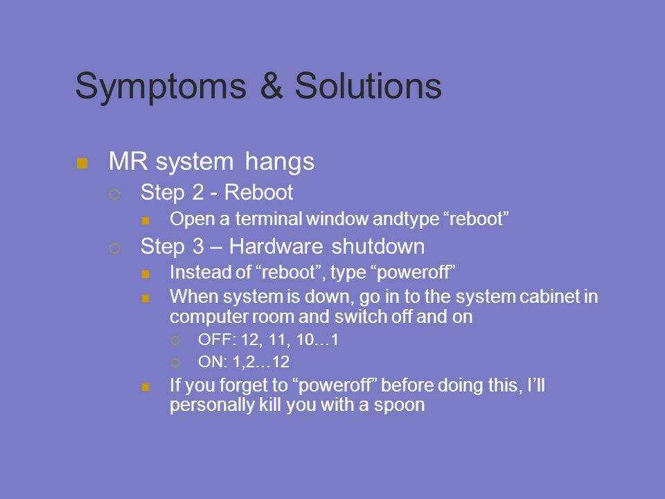 Symptoms & Solutions MR system hangs Step 2 - Reboot