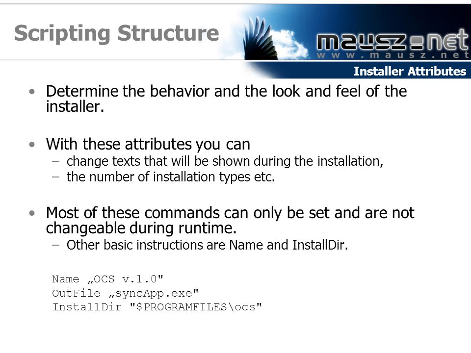 Scripting Structure Installer Attributes. Determine the behavior and the look and feel of the installer.