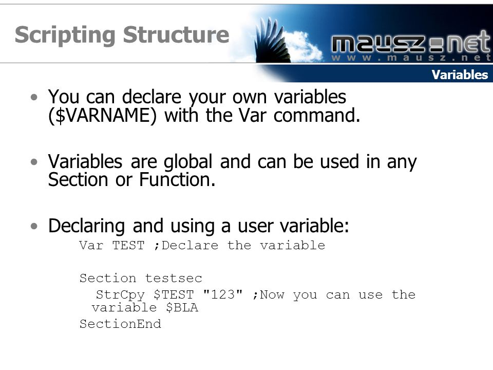 Scripting Structure Variables. You can declare your own variables ($VARNAME) with the Var command.