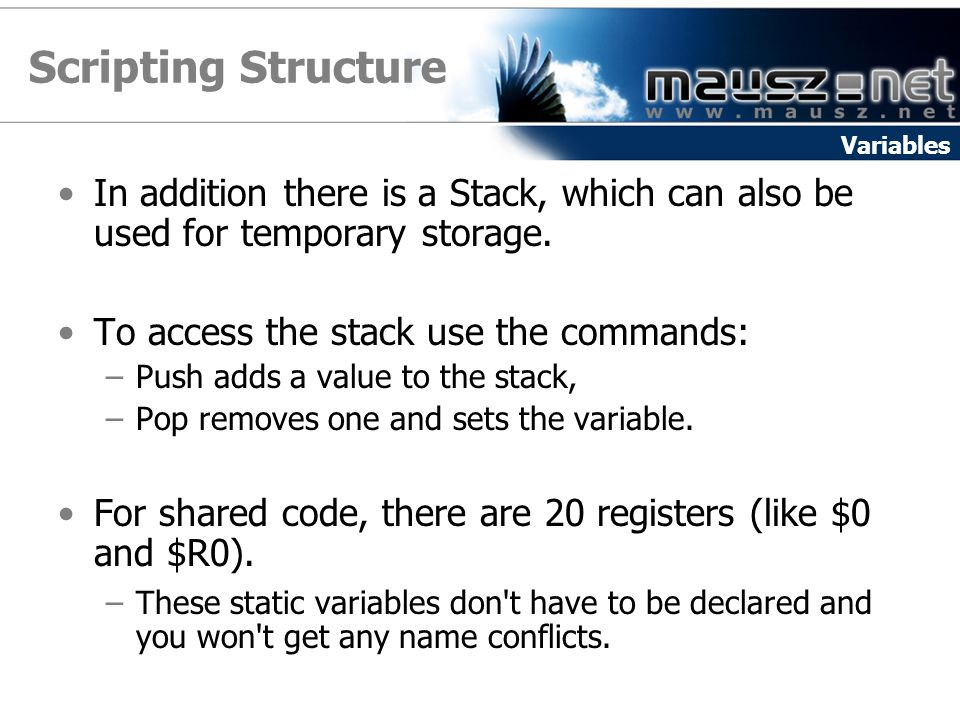 Scripting Structure Variables. In addition there is a Stack, which can also be used for temporary storage.