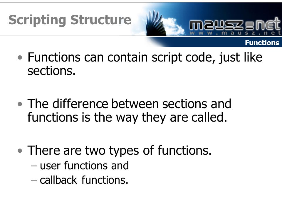 Scripting Structure Functions. Functions can contain script code, just like sections.