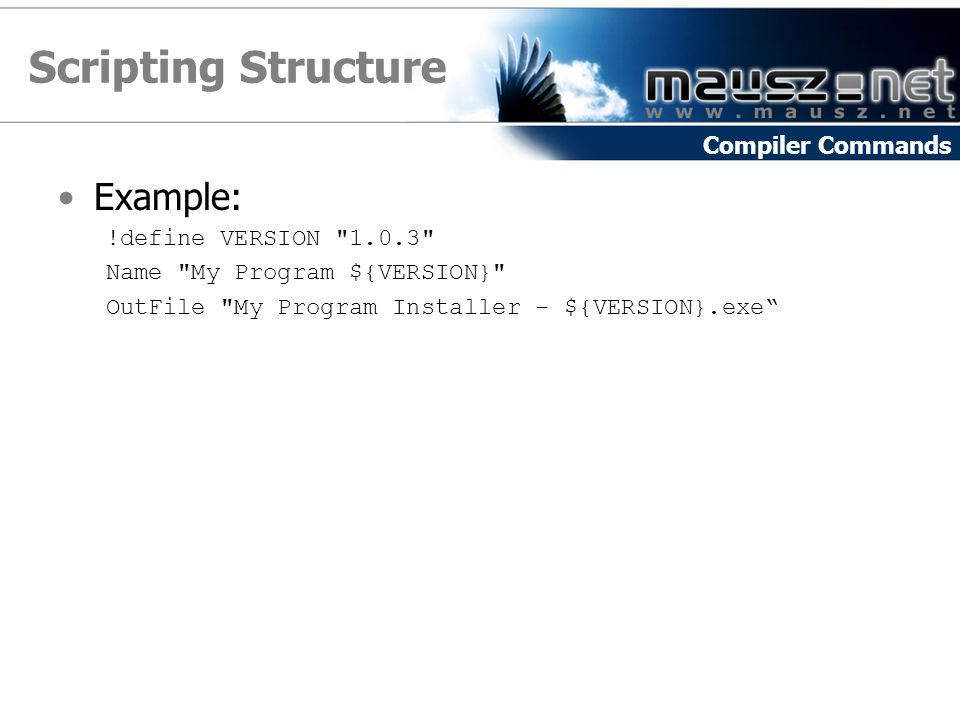 Scripting Structure Example: Compiler Commands !define VERSION 1.0.3