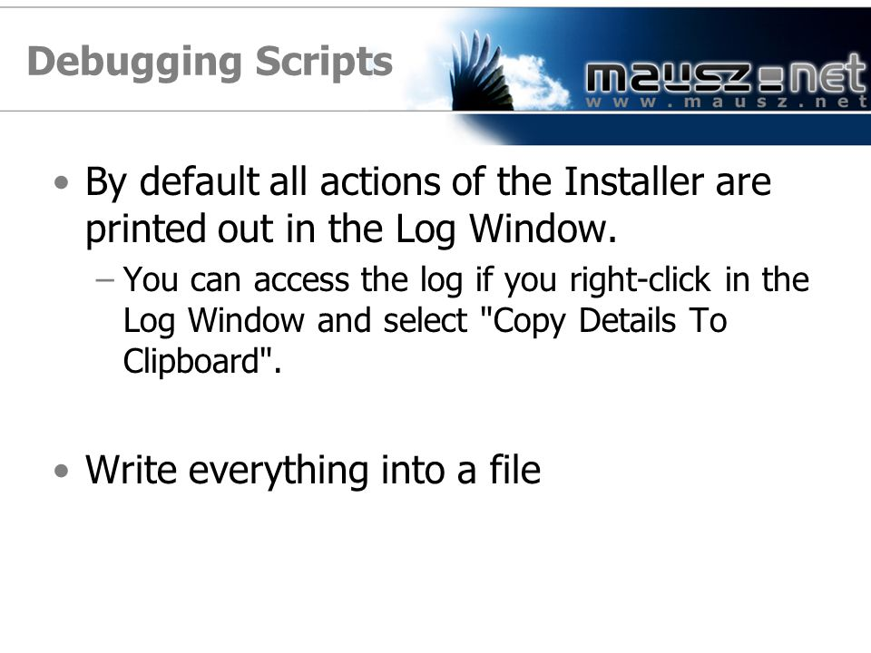 Debugging Scripts By default all actions of the Installer are printed out in the Log Window.