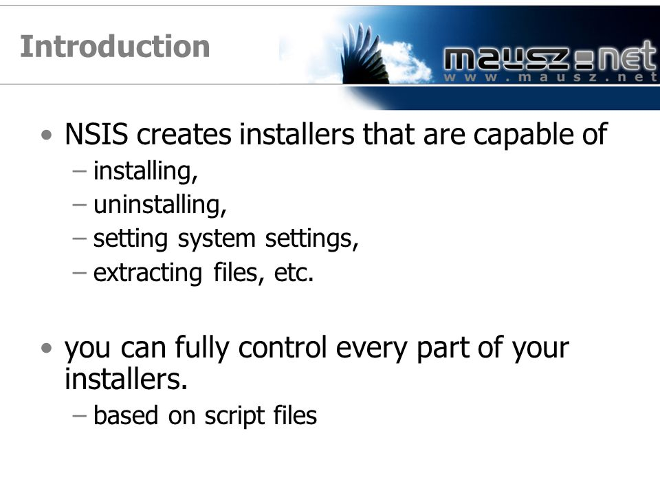 Introduction NSIS creates installers that are capable of