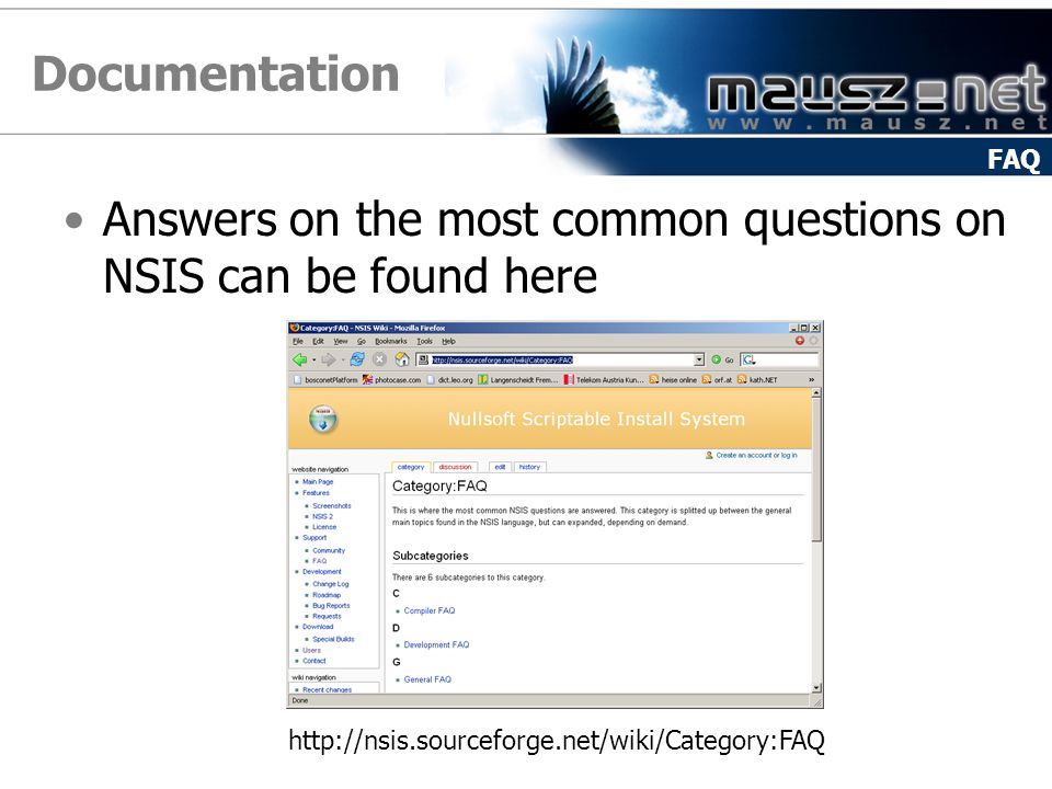 Documentation FAQ. Answers on the most common questions on NSIS can be found here.