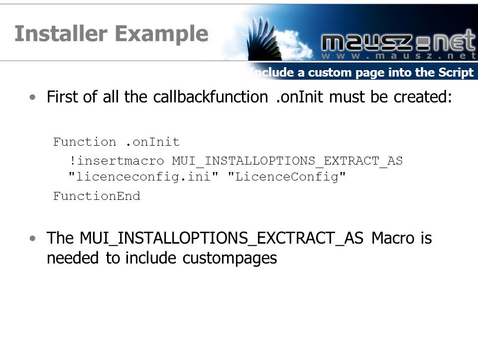Installer Example Include a custom page into the Script. First of all the callbackfunction .onInit must be created: