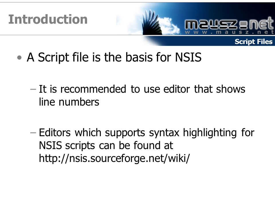 Introduction A Script file is the basis for NSIS
