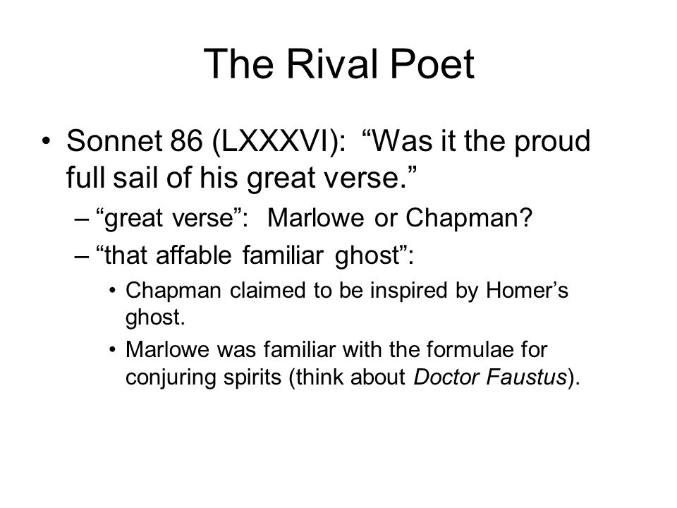 The Rival Poet Sonnet 86 (LXXXVI): Was it the proud full sail of his great verse. great verse : Marlowe or Chapman