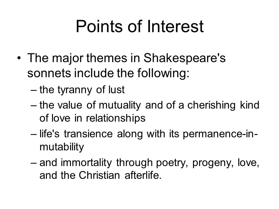 Points of Interest The major themes in Shakespeare s sonnets include the following: the tyranny of lust.