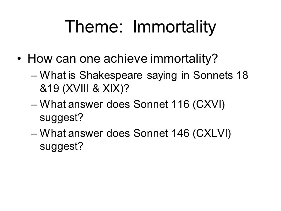 Theme: Immortality How can one achieve immortality