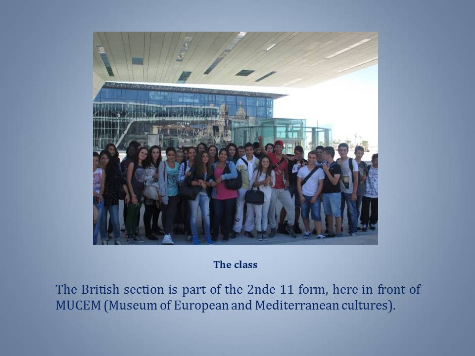 The class The British section is part of the 2nde 11 form, here in front of MUCEM (Museum of European and Mediterranean cultures).