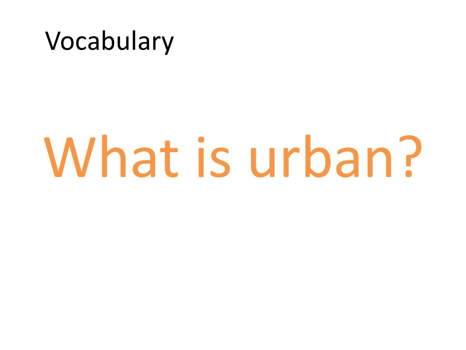 Vocabulary What is urban